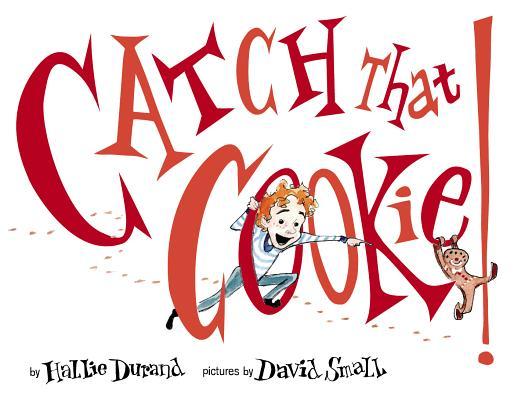 Catch That Cookie! By Durand, Hallie/ Small, David (ILT)