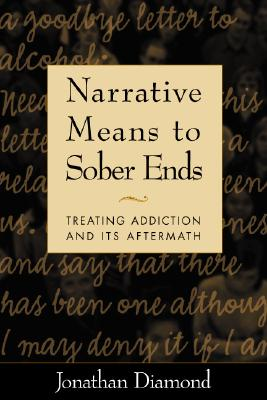 Narrative Means to Sober Ends By Diamond, Jonathan, Ph.D./ Treadway, David (FRW)